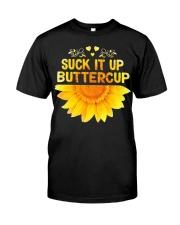 SUCK-IT-UP-BUTTERCUP-SUNFLOWER Classic T-Shirt front