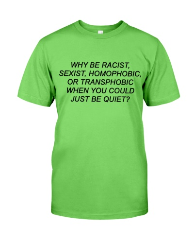 Why Be Racist - Limited Edition Merch