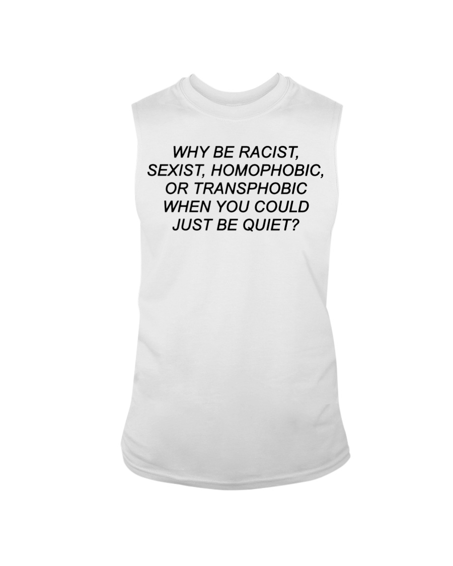 Why Be Racist - Limited Edition Merch Sleeveless Tee