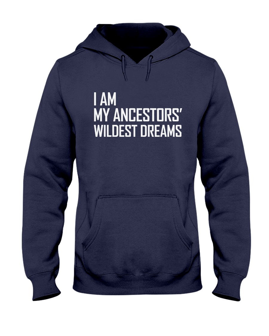 I Am My Ancestors' Wildest Dreams Hooded Sweatshirt