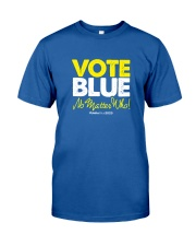 Vote Blue No Matter Who Classic T-Shirt front