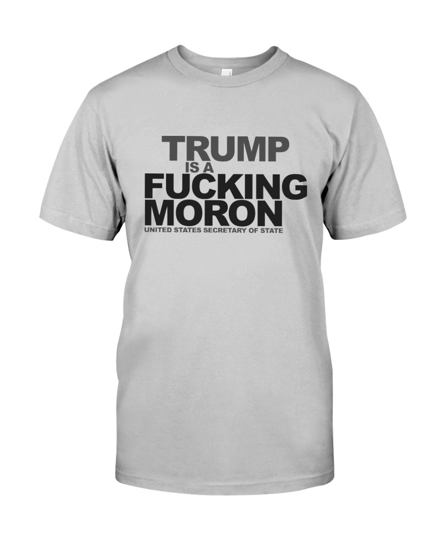 Trump Is A Fucking Moron - Limited Pieces Left Classic T-Shirt