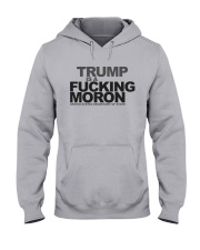 Trump Is A Fucking Moron - Limited Pieces Left Hooded Sweatshirt front