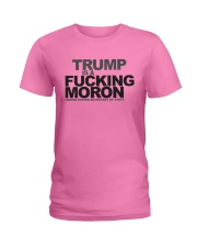 Trump Is A Fucking Moron - Limited Pieces Left Ladies T-Shirt tile