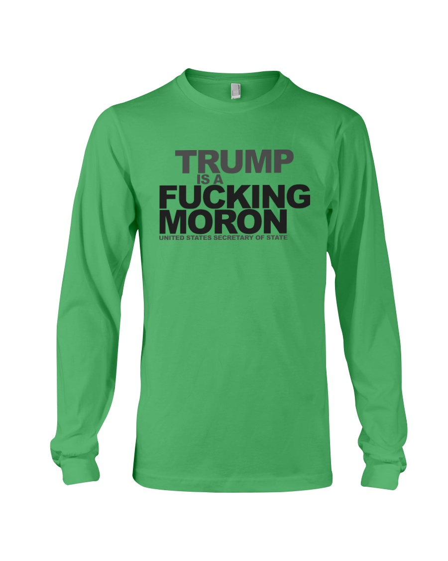 Trump Is A Fucking Moron - Limited Pieces Left Long Sleeve Tee