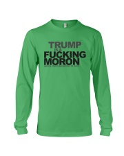 Trump Is A Fucking Moron - Limited Pieces Left Long Sleeve Tee front