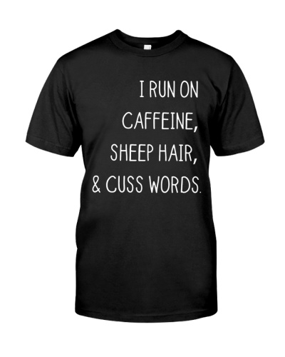 I RUN ON CAFFEINE SHEEP HAIR AND CUSS WORDS