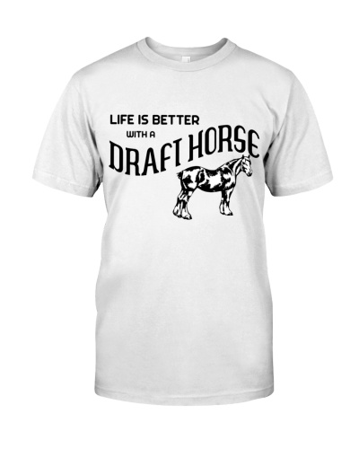 LIFE IS BETTER WITH A DRAFT HORSE
