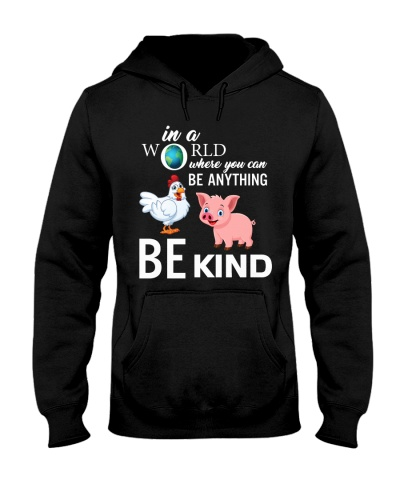 IN A WORLD YOU CAN BE ANYTHING  BE KIND - PIG