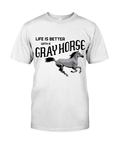 LIFE IS BETTER WITH A GRAY HORSE