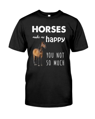 HORSE MAKE ME HAPPY YOU NOT SO MUCH