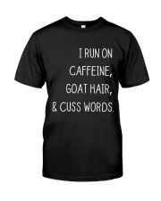 I RUN ON CAFFEINE GOAT HAIR AND CUSS WORDS Classic T-Shirt front