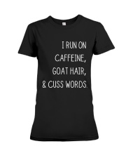 I RUN ON CAFFEINE GOAT HAIR AND CUSS WORDS Premium Fit Ladies Tee tile
