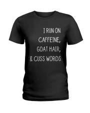 I RUN ON CAFFEINE GOAT HAIR AND CUSS WORDS Ladies T-Shirt tile
