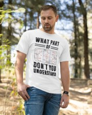 What Part Of Don't You Understand Classic T-Shirt apparel-classic-tshirt-lifestyle-front-49