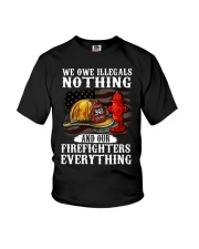 We owe illegal nothing our firefighters everything Youth T-Shirt thumbnail