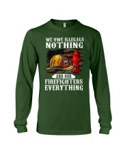 We owe illegal nothing our firefighters everything Long Sleeve Tee thumbnail