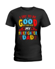 I take after my firefighter dad Ladies T-Shirt thumbnail