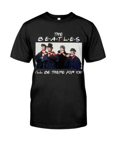 The Beatles I'll be there for you Merch Shirt