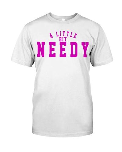 a little bit needy shirt