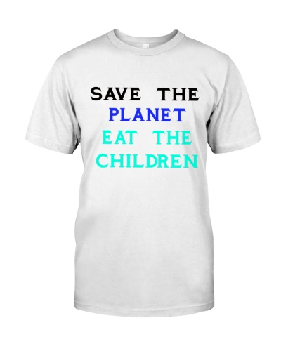 Save the planet eat the babies white shirt