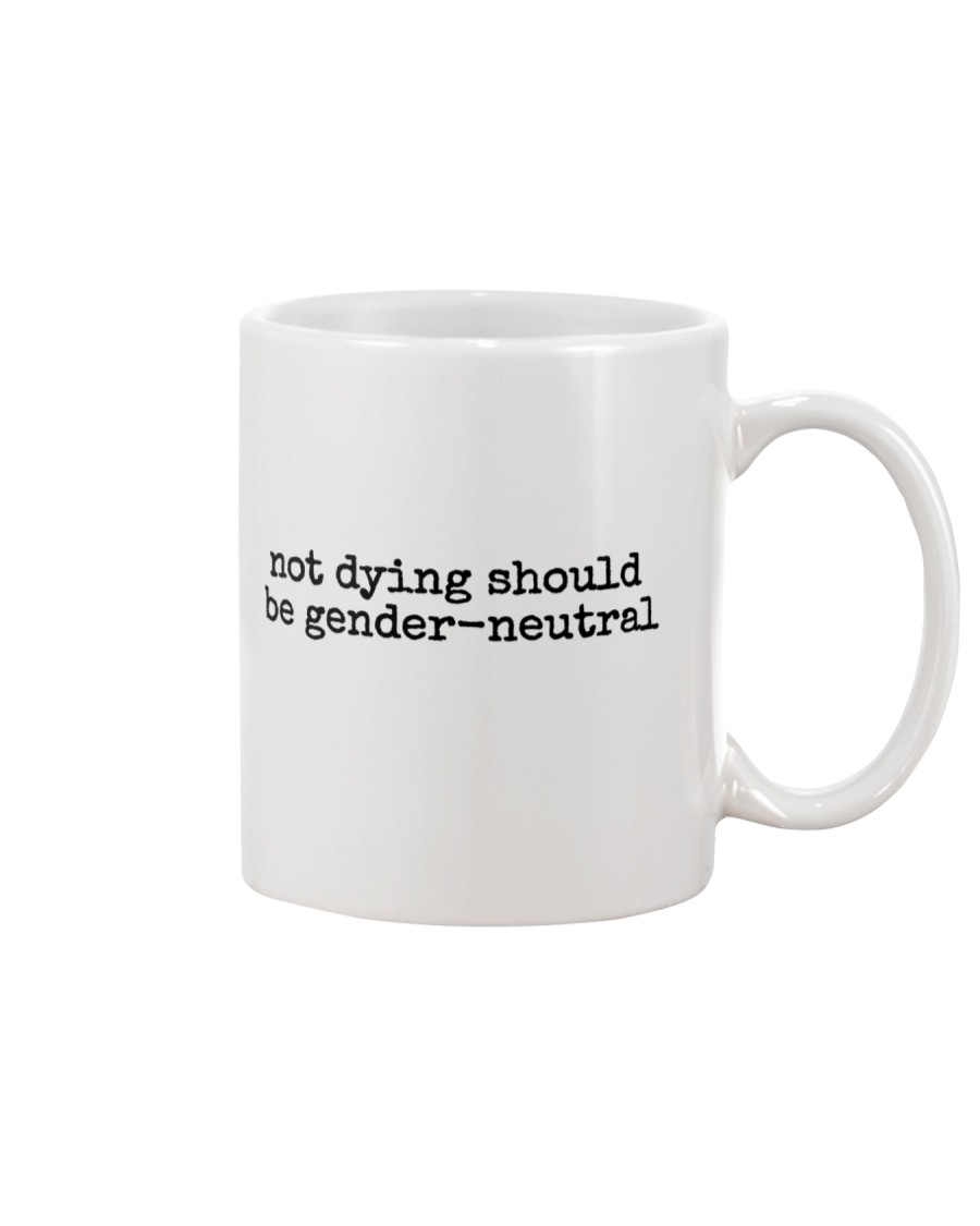 not dying should be gender-neutral Mug