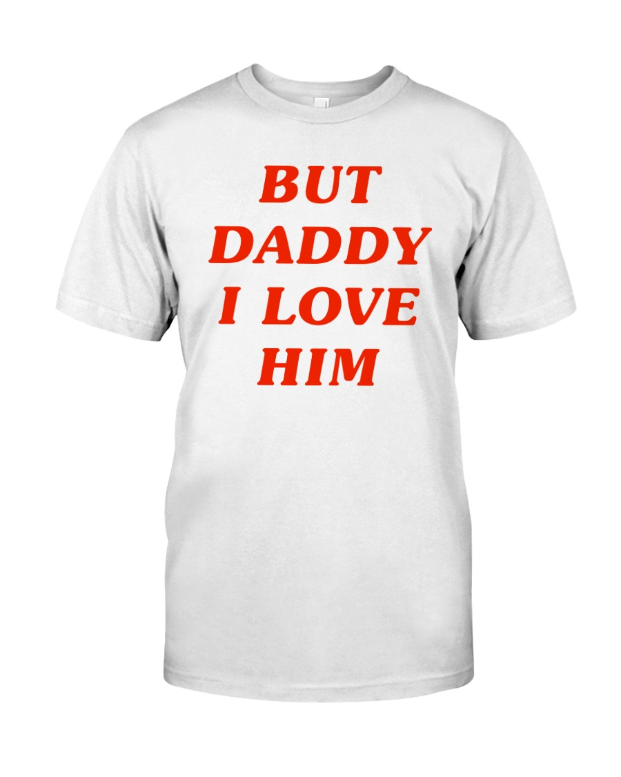 But Daddy I Love Him Classic T-Shirt