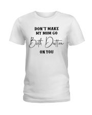Don't Make My Mom Go Beth Dutton Ladies T-Shirt tile