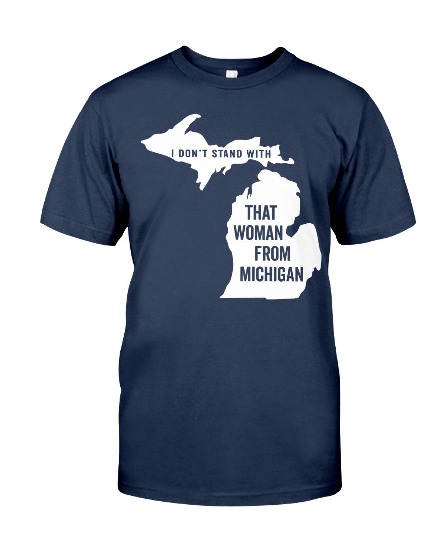 Don't Stand With That Woman From Michigan Classic T-Shirt