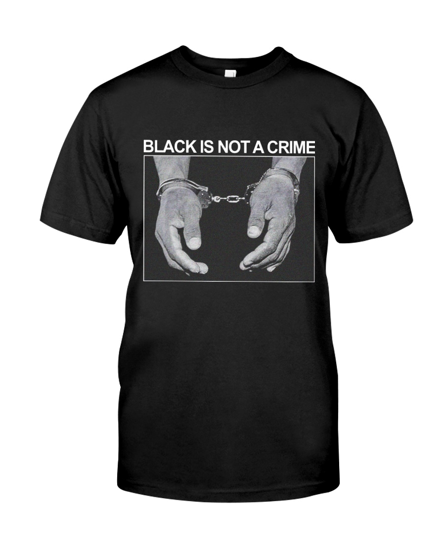 Black Is Not A Crime Classic T-Shirt