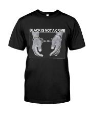 Black Is Not A Crime Classic T-Shirt front