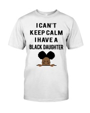 I Have A Black Daughter Classic T-Shirt front