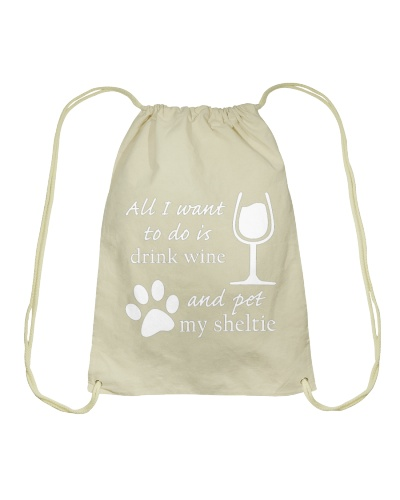 All I Want to do is Drink Wine and Pet my Sheltie