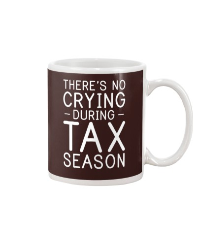 Theres No Crying During Tax Season tees