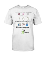 i don't care what colour your skin i hate everyone Classic T-Shirt front