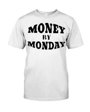 money by monday shirt Classic T-Shirt front