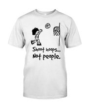 shoot hoops not people shirt Classic T-Shirt front