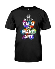 Keep calm and Make Art Classic T-Shirt front