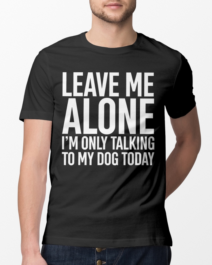 Leave Me Alone I/'m Only Talking To My Dog Today Men/'s T-shirt Casual tee