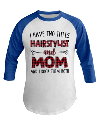 I HAVE TWO TITLES HAIRSTYLIST AND MOM