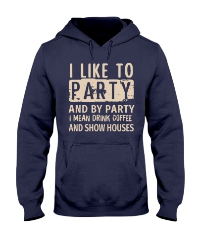 I mean drink coffee and show houses