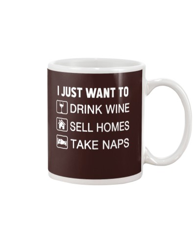 I just want to drink wine - sell homes - take naps