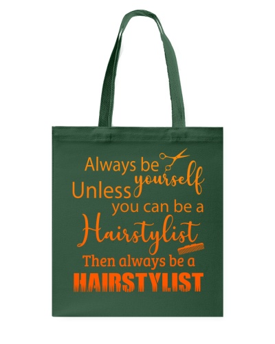 Always be yourself unless you can be a hairstylist