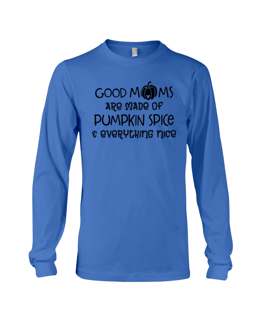 Good Moms are made of Pumpkin Spice  Long Sleeve Tee