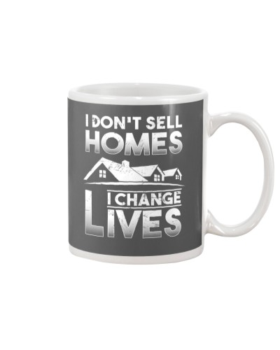 I don't sell Homes I change Lives