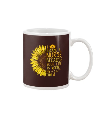 I became a Nurse because your life is worth my tim