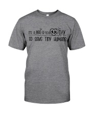 It's beeutiful day to save tiny humans Classic T-Shirt front