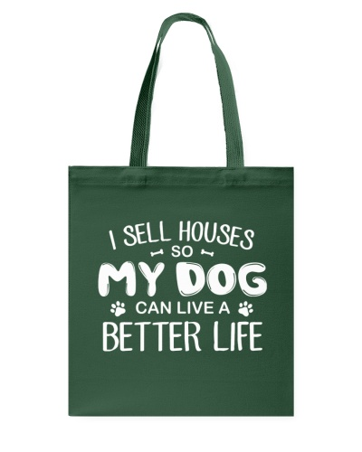 I sell houses so My Dog can live a better life