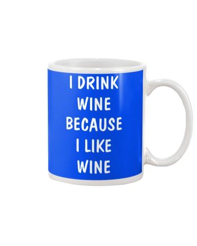 I drink wine because I like wine