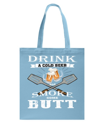 Drink A cold Beer and Smoke some Butt
